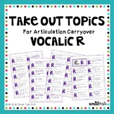 Take Out Topics for Articulation Carryover - Vocalic R