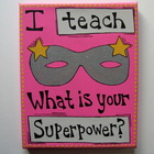 Teacher Classroom Sign I teach...What is you Superpower?