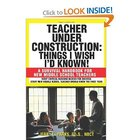 &quot;Teacher Under Construction: Things I Wish I&#039;d Known!&quot; 