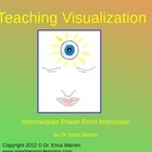 Teaching Visualization Intermediate Power Point Instruction