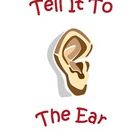 Tell It To The Ear