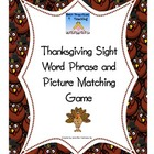 Thanksgiving Sight Word Phrase and Picture Matching Game--
