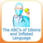 The ABC&#039;s of Idioms and Inflated Language