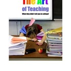 The Art of Teaching: What They Didn&#039;t Tell You in College 