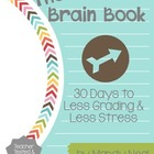 The Brain Book ~ 30 Days to Less Grading and Less Stress
