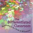 The Differentiated Classroom Needs of All Learners