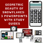 The Geometric Beauty of Snowflakes Study Guide & 2 PowerPo