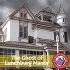 The Ghost of Lunenburg Manor Gr. 6-8