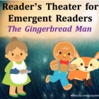 The Gingerbread Man Reader's Theatre for Emergent Readers