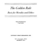 The Golden Rule Basis for Morality and Ethics