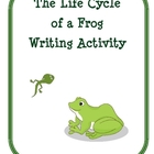 The Life Cycle of a Frog Writing Activity