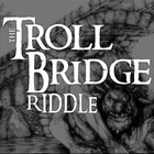 The TROLL BRIDGE Riddle