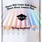 There Will Come Soft Rains by Ray Bradbury Lesson Plan and