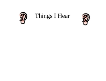Things I Hear- Five Senses