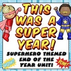 This Was A Super Year - Superhero Themed End of the Year Unit