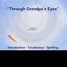 Through Grandpa's Eyes - Vocabulary & Spelling - Open Court