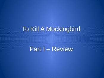 To Kill A Mockingbird Part I PowerPoint Review Questions