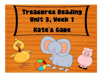 Treasures Reading Resources Unit 3, Week 1 (Kate's Game)