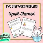 Two Step Addition and Subtraction Word Problems - April Themed