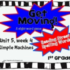 Get Moving! : Unit 5 week 4: Simple Machines, 1st grade Re
