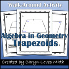 Using Algebra in Geometry-TRAPEZOIDS Walk-Around Activity