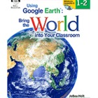 Using Google Earth: Bring the World into Your Classroom Le