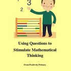 Using Questions to Stimulate Mathematical Thinking