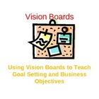 Using Vision Boards to Teach Goal Setting and Business Objectives