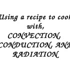 Using a recipe to cook with Conduction, Convection, and Radiation