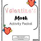 Valentine's Day Math Activity Packet (Common Core Aligned)