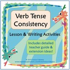 Verb Tense Consistency: Lesson & Writing Activities