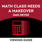 "Viewing Guide TED Talks- Dan Meyer ""Math Needs a Makeover"""