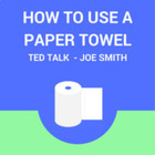 Viewing Guide TED Talks- &quot;How to Use a Paper Towel&quot;