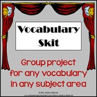 Vocabulary Skit: group project for any vocabulary in any s