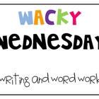 Wacky Wednesday Writing and Word Work