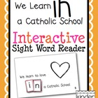 """We Learn in a Catholic School"" Interactive Sight Word Reader"