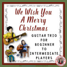 'We Wish You a Merry Christmas':  Guitar Trio