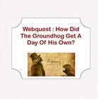 Webquest : How Did The Groundhog Get A Day Of His Own?