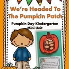 Pumpkin Fun!  (A Fall Themed Kindergarten Pumpkin One Full