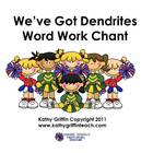 We've Got Dendrites Word Work Chant Books
