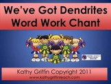 We've Got Dendrites/Word Work Chant Mini Video Fun