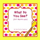 What Do You See? {Art Warm-ups}