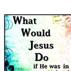 What Would Jesus Do if He was in your classroom?