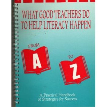 What good teachers do to help literacy happen Ato Z