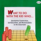 What to Do With the Kid Who.... Developing Cooperation.....
