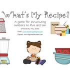 What's My Recipe- A game for structuring to five and ten