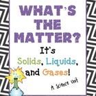What's the Matter? It's Solids, Liquids, and Gases!