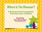 Where Is The Dinosaur?  Prepositions/Shapes/Colors