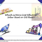 Which Is More Cost Effective?Solar Heat or Oil Heat: The A