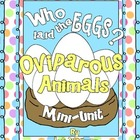 Who Laid The Eggs? Oviparous Animals Mini-Unit